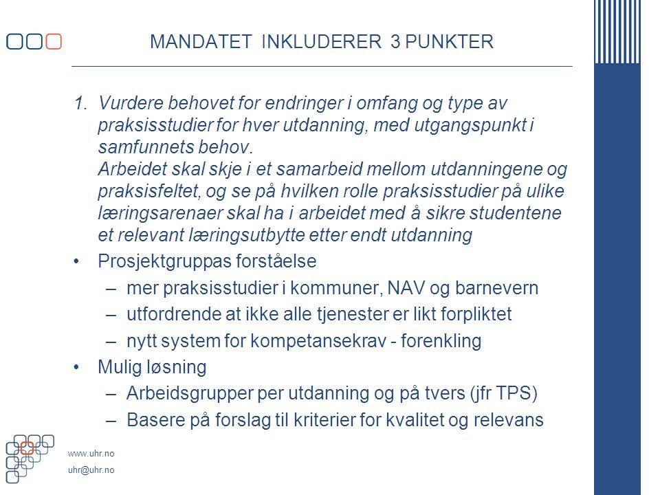 www.uhr.no uhr@uhr.no 2.Foreslå kriterier og indikatorer for hva som kjennetegner kvalitet og relevans i praksisstudiene Prosjektgruppas forståelse –UHR (2010), NOKUT og NIFU (2013) har beskrevet kjennetegn for god praksis Mulig løsning –NIFU gjør en ny kunnskapsoppsummering –Prosjektgruppen etterspør supplerende dokumentasjon –Utkast tidlig på høsten som diskuteres, evt utprøves
