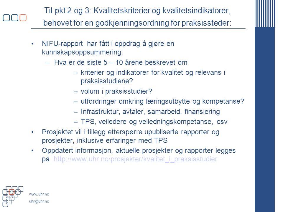 www.uhr.no uhr@uhr.no Til pkt 2 og 3: Kvalitetskriterier og kvalitetsindikatorer, behovet for en godkjenningsordning for praksissteder: NIFU-rapport h