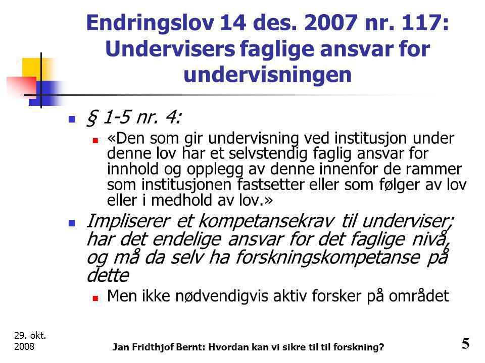 29. okt. 2008 Jan Fridthjof Bernt: Hvordan kan vi sikre til til forskning.