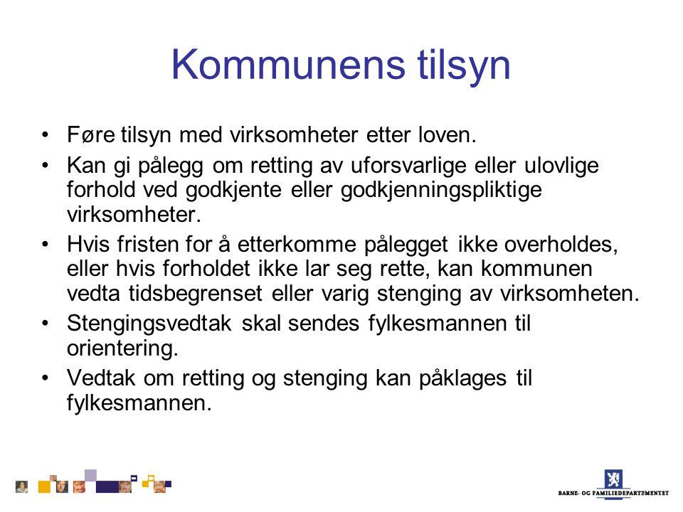 Kommunens tilsyn Føre tilsyn med virksomheter etter loven. Kan gi pålegg om retting av uforsvarlige eller ulovlige forhold ved godkjente eller godkjen