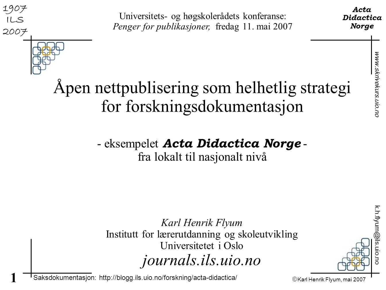  Karl Henrik Flyum, mai 2007 1 www.skrivekurs.uio.no k.h.flyum@ils.uio.no Acta Didactica Norge 1907 ILS 2007 Karl Henrik Flyum Institutt for lærerutd