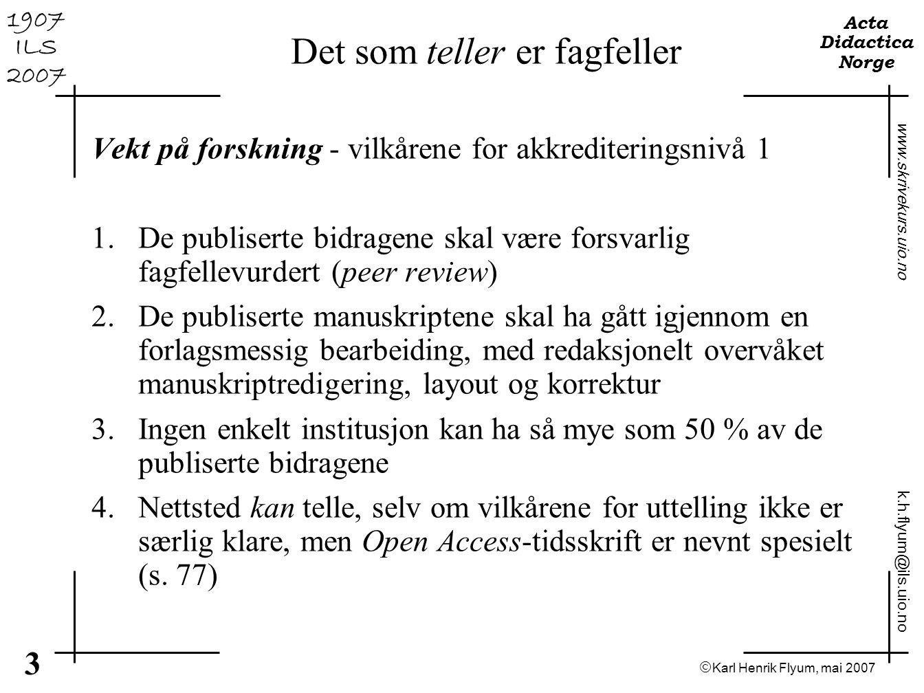  Karl Henrik Flyum, mai 2007 3 www.skrivekurs.uio.no k.h.flyum@ils.uio.no Acta Didactica Norge 1907 ILS 2007 Det som teller er fagfeller Vekt på fors