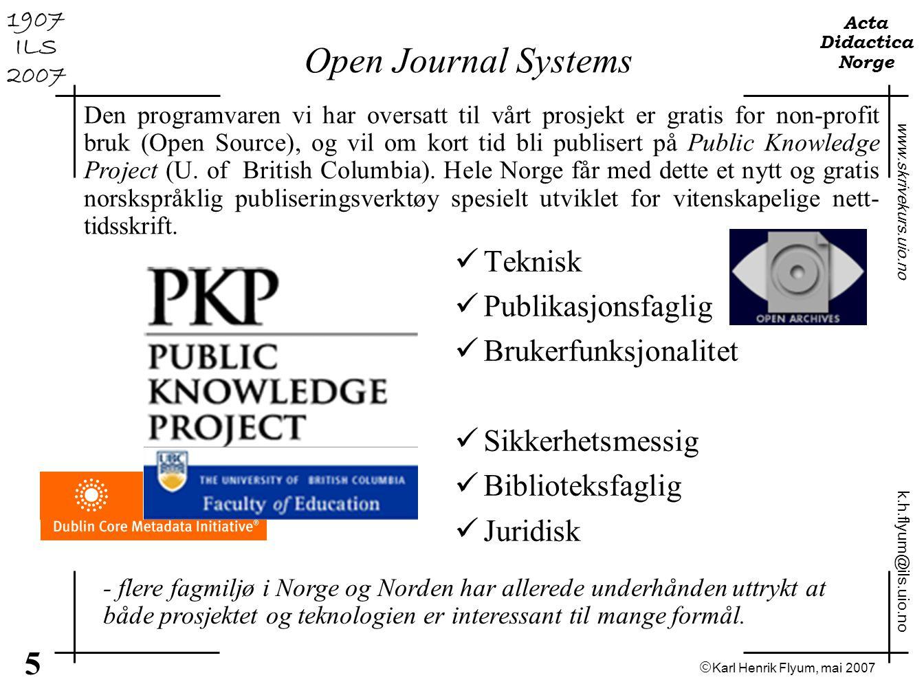  Karl Henrik Flyum, mai 2007 5 www.skrivekurs.uio.no k.h.flyum@ils.uio.no Acta Didactica Norge 1907 ILS 2007 Open Journal Systems T eknisk P ublikasj