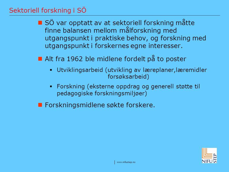 www.nifustep.no Sektoriell forskning i SÖ SÖ var opptatt av at sektoriell forskning måtte finne balansen mellom målforskning med utgangspunkt i prakti