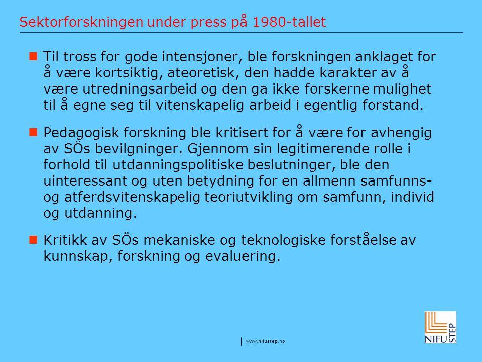 www.nifustep.no Sektorforskningen under press på 1980-tallet Til tross for gode intensjoner, ble forskningen anklaget for å være kortsiktig, ateoretis
