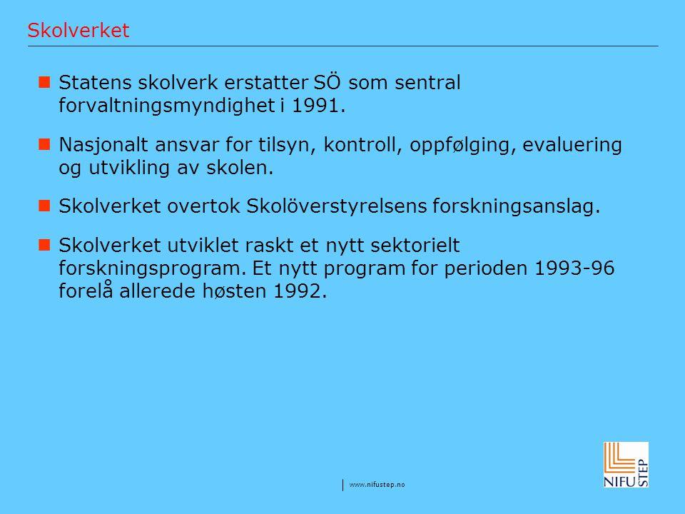 www.nifustep.no Skolverket Statens skolverk erstatter SÖ som sentral forvaltningsmyndighet i 1991. Nasjonalt ansvar for tilsyn, kontroll, oppfølging,