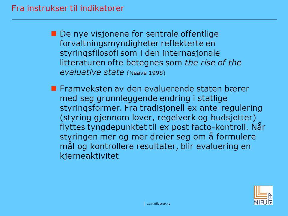 www.nifustep.no Fra instrukser til indikatorer De nye visjonene for sentrale offentlige forvaltningsmyndigheter reflekterte en styringsfilosofi som i