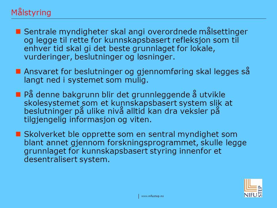 www.nifustep.no Målstyring Sentrale myndigheter skal angi overordnede målsettinger og legge til rette for kunnskapsbasert refleksjon som til enhver ti
