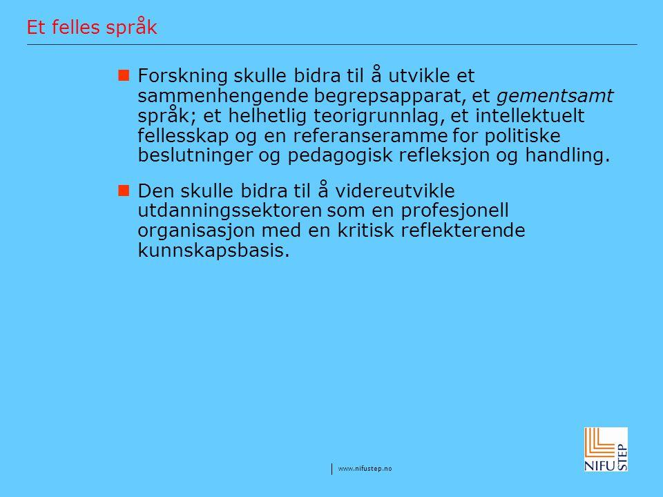 www.nifustep.no Et felles språk Forskning skulle bidra til å utvikle et sammenhengende begrepsapparat, et gementsamt språk; et helhetlig teorigrunnlag