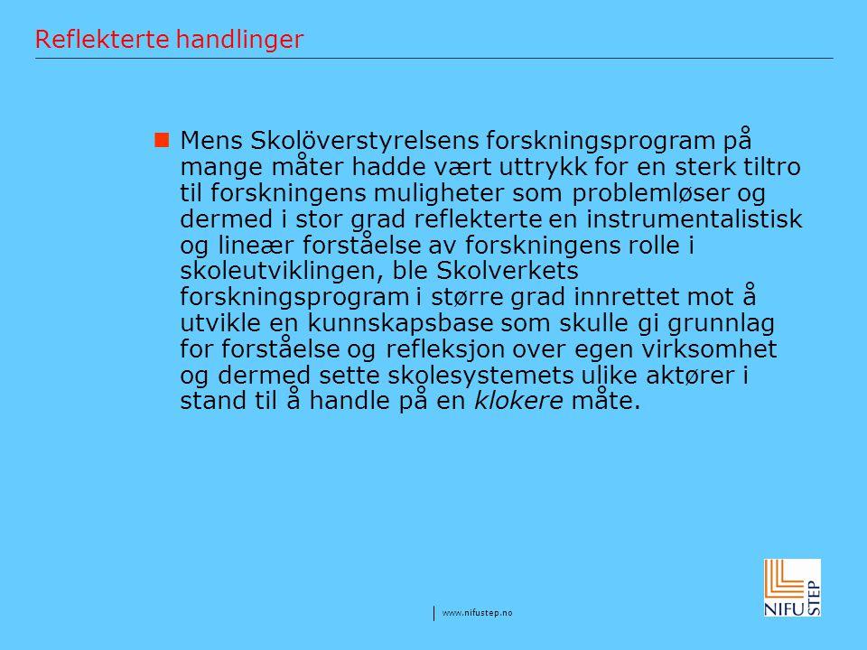 www.nifustep.no Reflekterte handlinger Mens Skolöverstyrelsens forskningsprogram på mange måter hadde vært uttrykk for en sterk tiltro til forskningen