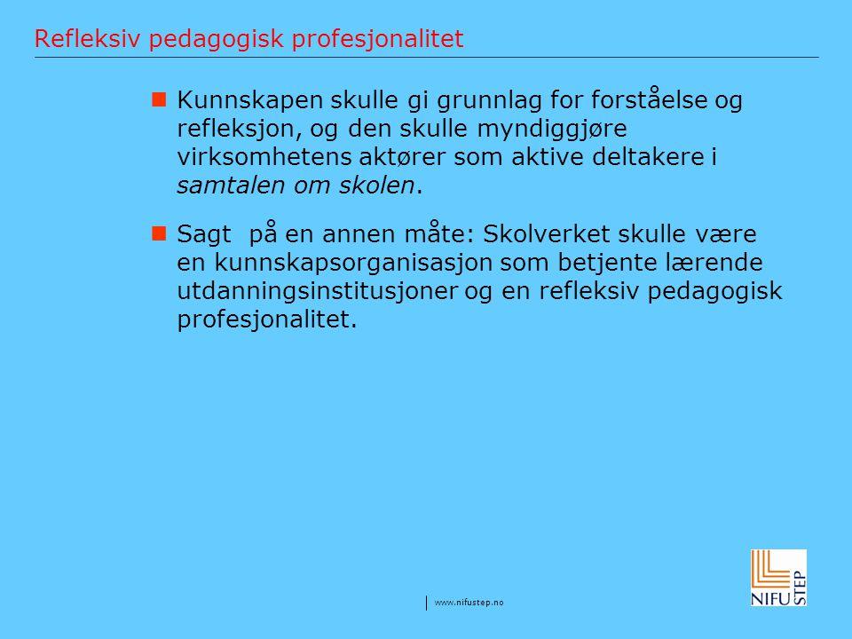 www.nifustep.no Refleksiv pedagogisk profesjonalitet Kunnskapen skulle gi grunnlag for forståelse og refleksjon, og den skulle myndiggjøre virksomhete