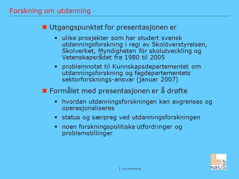www.nifustep.no Departementets sektoransvar på utdanningsområdet Sektorforskningen på utdanningsområdet har vært noe tilfeldig med hensyn til faglige prioriteringer.