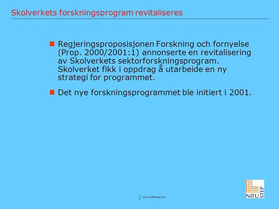 www.nifustep.no Skolverkets forskningsprogram revitaliseres Regjeringsproposisjonen Forskning och fornyelse (Prop. 2000/2001:1) annonserte en revitali