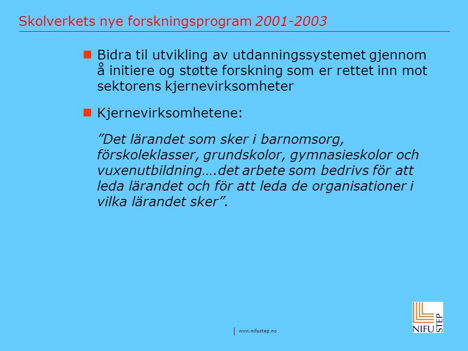 www.nifustep.no Skolverkets nye forskningsprogram 2001-2003 Bidra til utvikling av utdanningssystemet gjennom å initiere og støtte forskning som er re