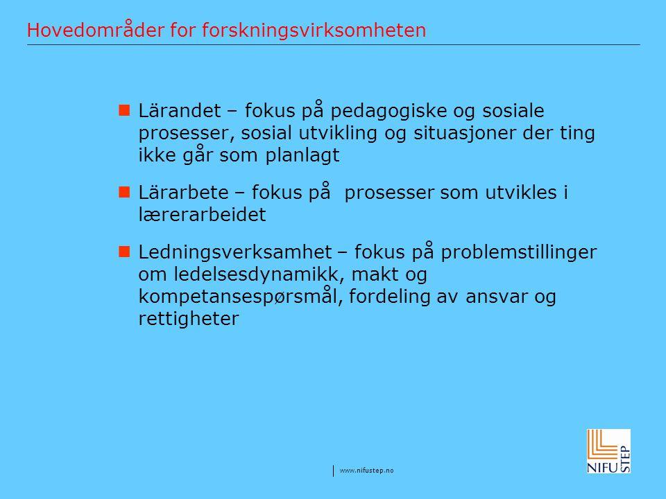 www.nifustep.no Hovedområder for forskningsvirksomheten Lärandet – fokus på pedagogiske og sosiale prosesser, sosial utvikling og situasjoner der ting