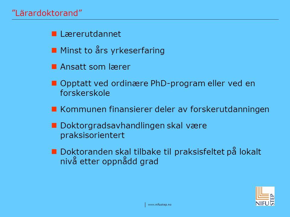 """www.nifustep.no """"Lärardoktorand"""" Lærerutdannet Minst to års yrkeserfaring Ansatt som lærer Opptatt ved ordinære PhD-program eller ved en forskerskole"""