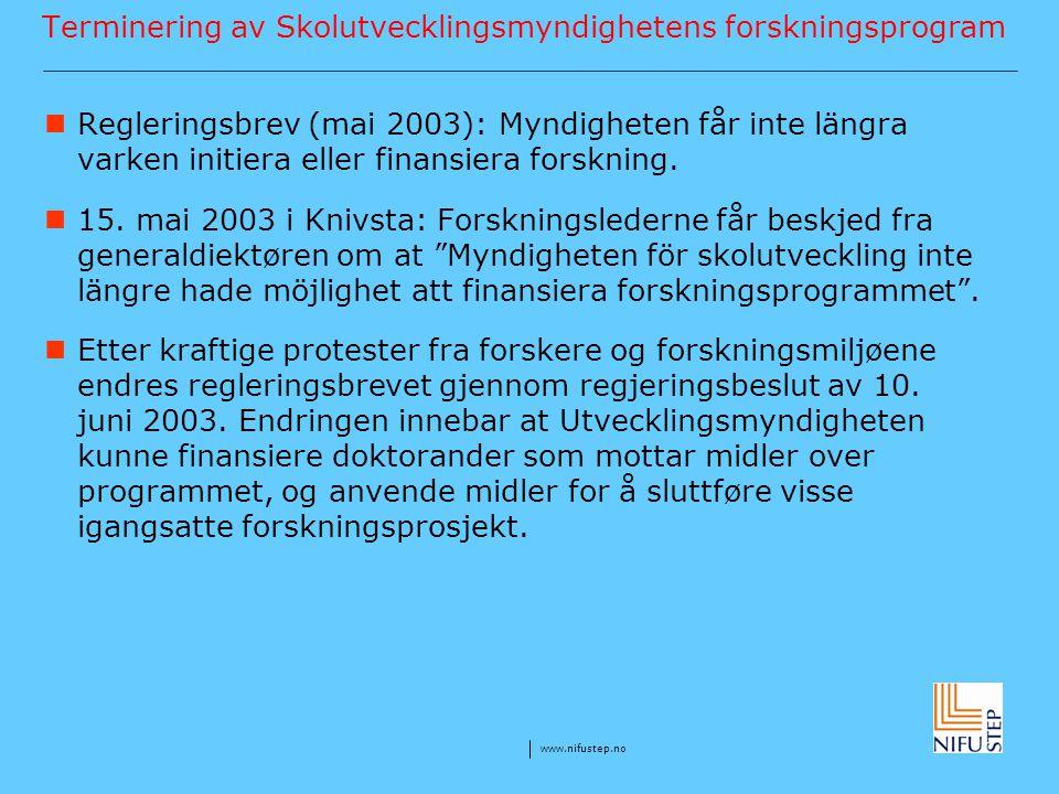 www.nifustep.no Terminering av Skolutvecklingsmyndighetens forskningsprogram Regleringsbrev (mai 2003): Myndigheten får inte längra varken initiera el