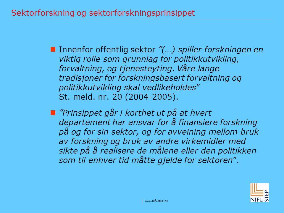 """www.nifustep.no Sektorforskning og sektorforskningsprinsippet Innenfor offentlig sektor """"(…) spiller forskningen en viktig rolle som grunnlag for poli"""