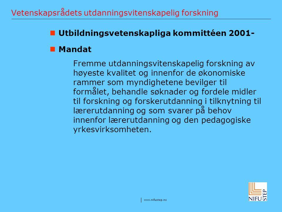 www.nifustep.no Vetenskapsrådets utdanningsvitenskapelig forskning Utbildningsvetenskapliga kommittéen 2001- Mandat Fremme utdanningsvitenskapelig for