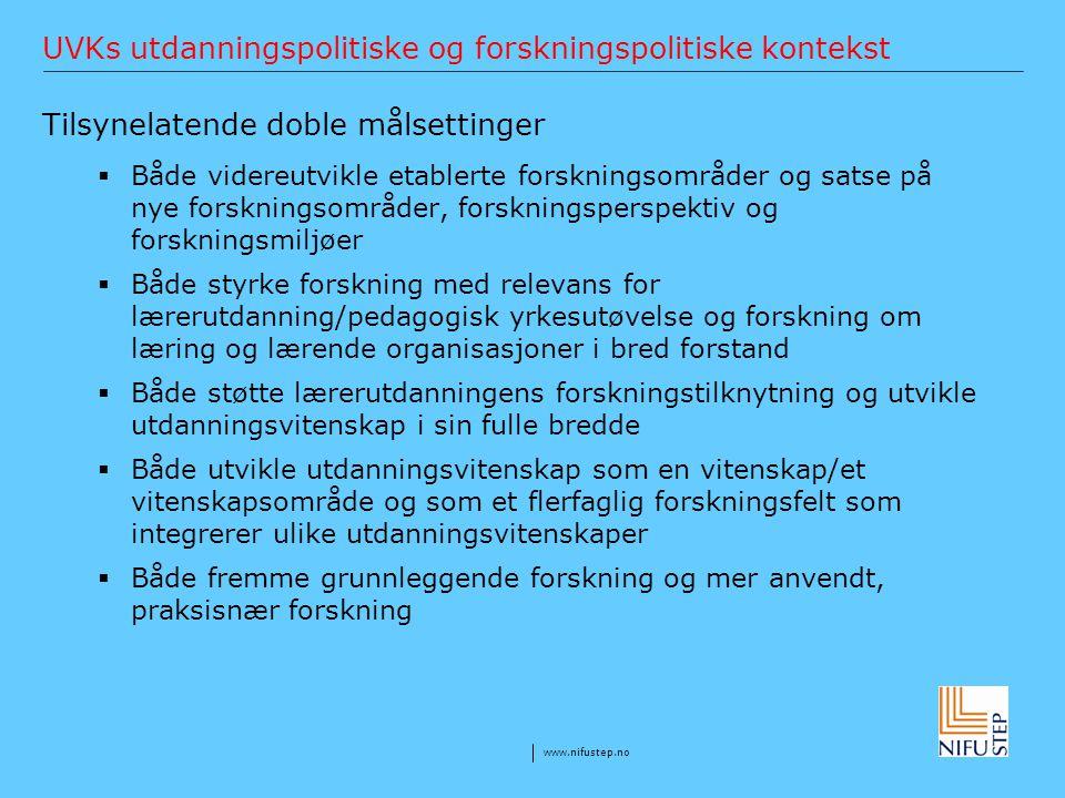 www.nifustep.no UVKs utdanningspolitiske og forskningspolitiske kontekst Tilsynelatende doble målsettinger  Både videreutvikle etablerte forskningsom