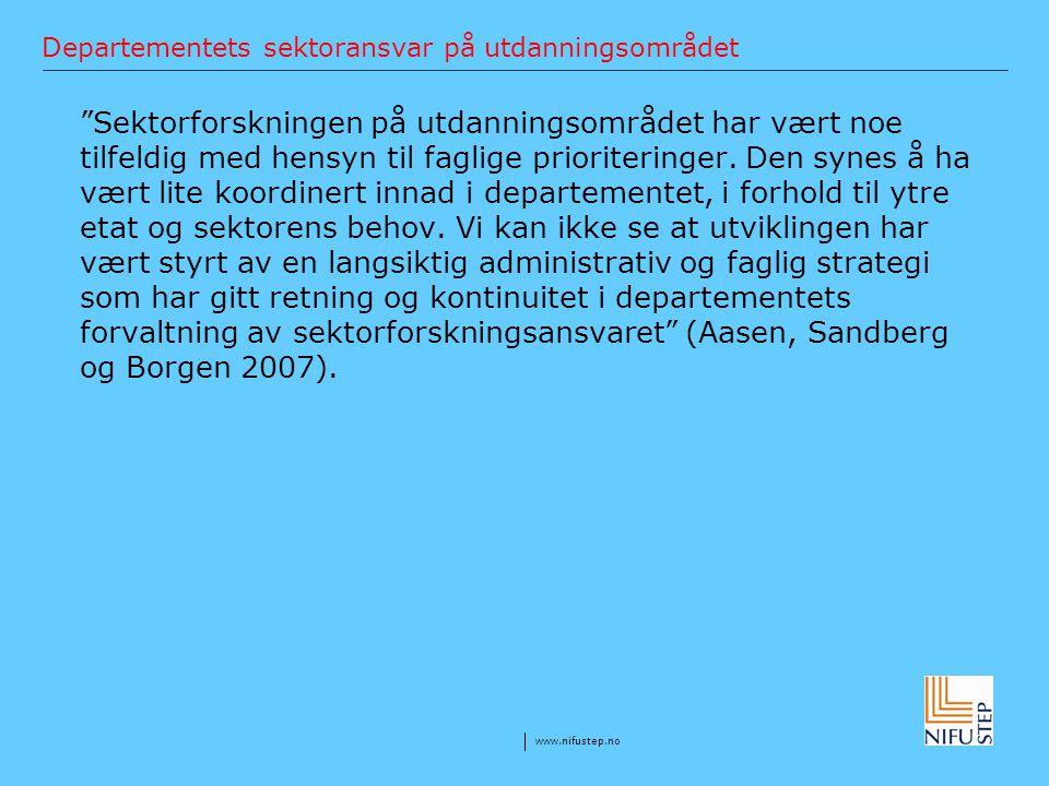 "www.nifustep.no Departementets sektoransvar på utdanningsområdet ""Sektorforskningen på utdanningsområdet har vært noe tilfeldig med hensyn til faglige"