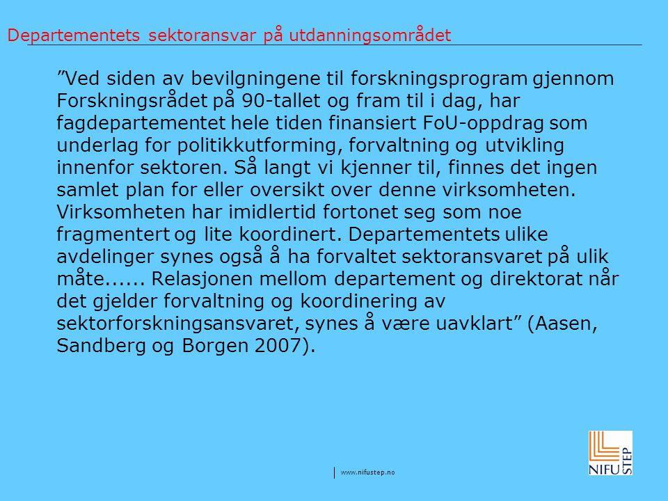 """www.nifustep.no Departementets sektoransvar på utdanningsområdet """"Ved siden av bevilgningene til forskningsprogram gjennom Forskningsrådet på 90-talle"""