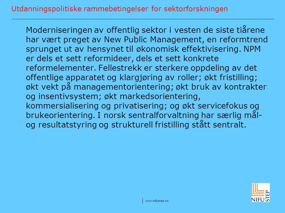 www.nifustep.no Utdanningspolitiske rammebetingelser for sektorforskningen Moderniseringen av offentlig sektor i vesten de siste tiårene har vært preg