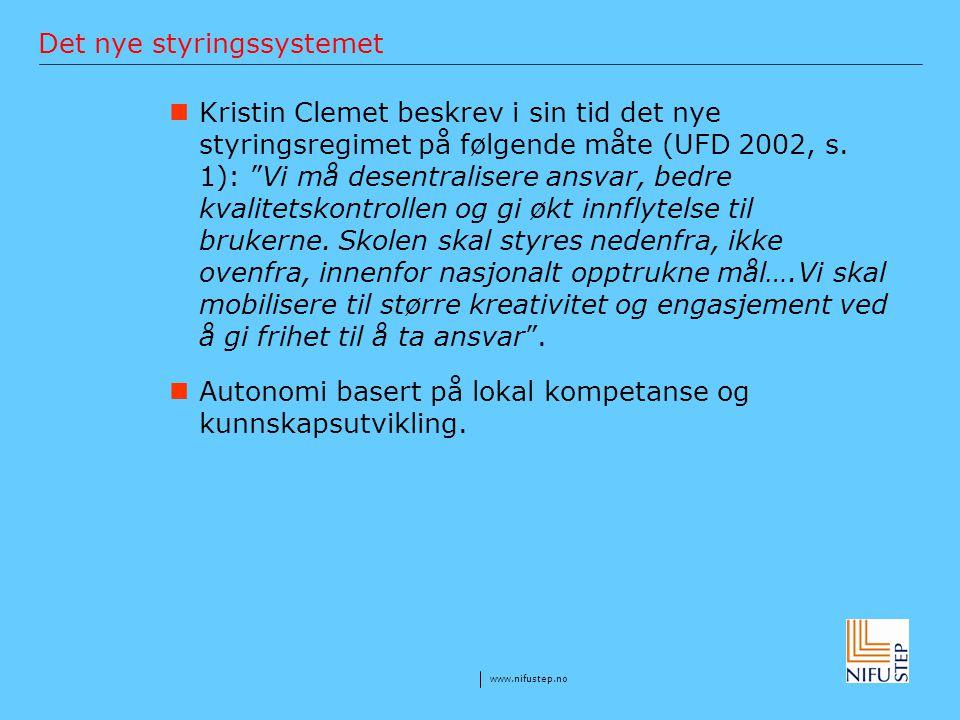 """www.nifustep.no Det nye styringssystemet Kristin Clemet beskrev i sin tid det nye styringsregimet på følgende måte (UFD 2002, s. 1): """"Vi må desentrali"""