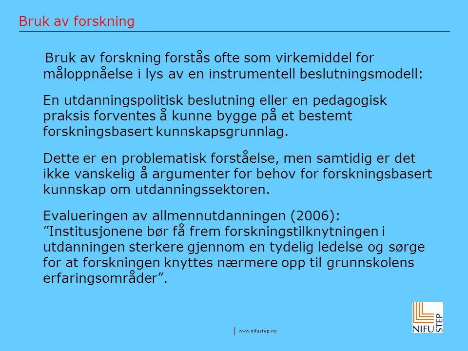 www.nifustep.no Bruk av forskning Bruk av forskning forstås ofte som virkemiddel for måloppnåelse i lys av en instrumentell beslutningsmodell: En utda