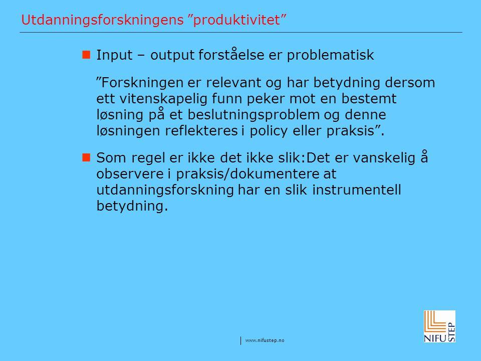 """www.nifustep.no Utdanningsforskningens """"produktivitet"""" Input – output forståelse er problematisk """"Forskningen er relevant og har betydning dersom ett"""