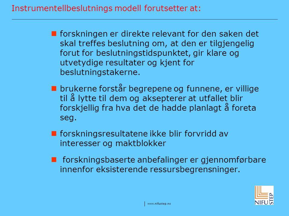 www.nifustep.no Instrumentellbeslutnings modell forutsetter at: forskningen er direkte relevant for den saken det skal treffes beslutning om, at den e