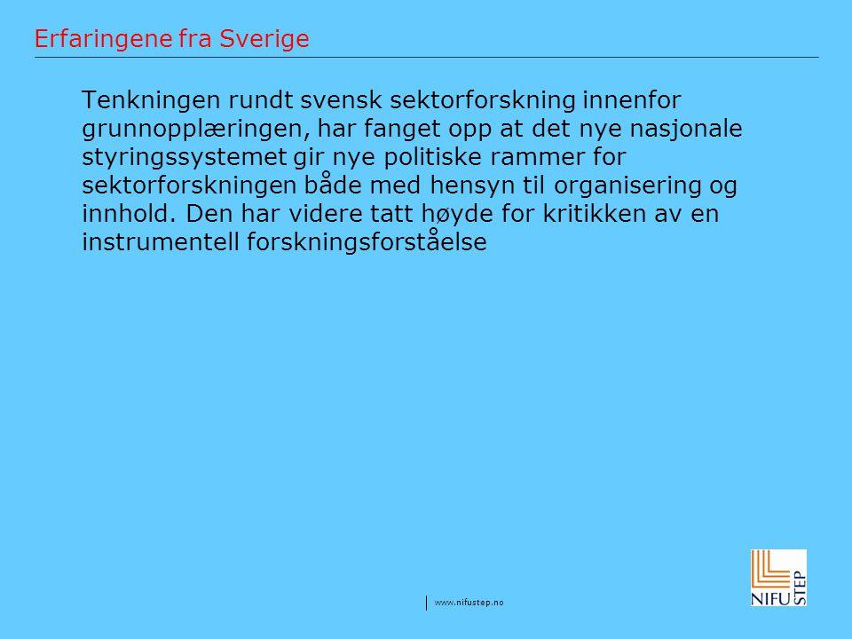 www.nifustep.no Erfaringene fra Sverige Tenkningen rundt svensk sektorforskning innenfor grunnopplæringen, har fanget opp at det nye nasjonale styring