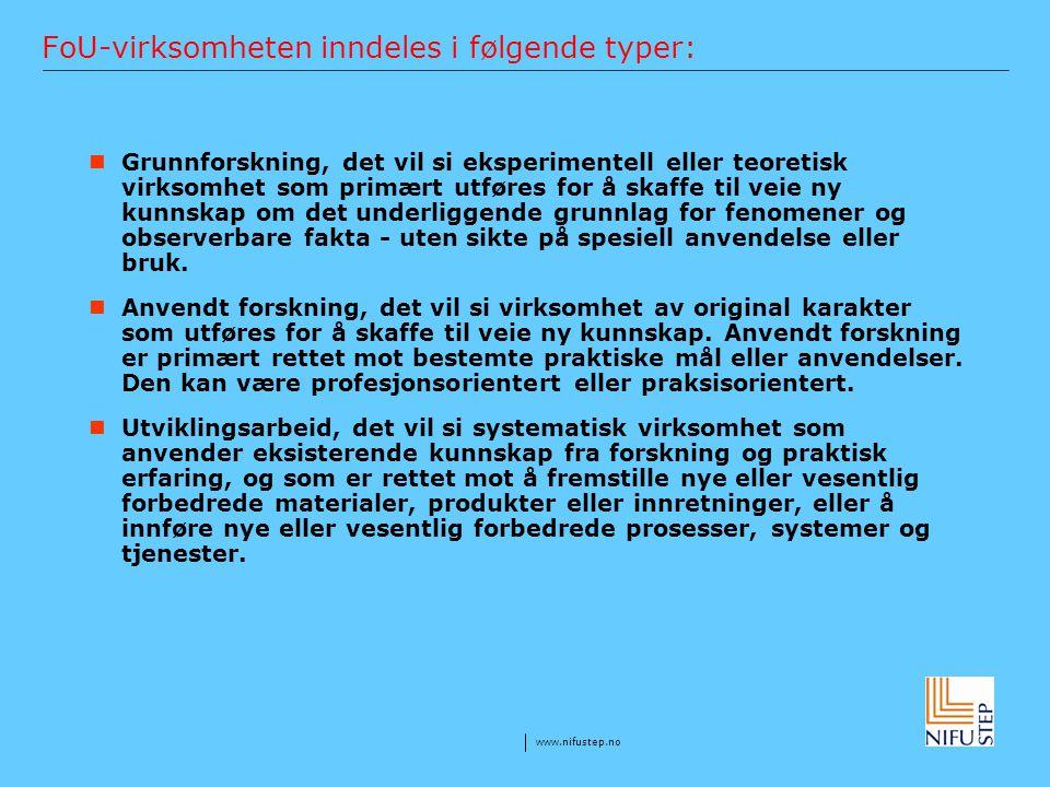 www.nifustep.no FoU-virksomheten inndeles i følgende typer: Grunnforskning, det vil si eksperimentell eller teoretisk virksomhet som primært utføres f