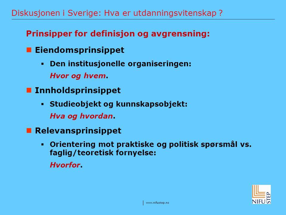 www.nifustep.no Diskusjonen i Sverige: Hva er utdanningsvitenskap ? Prinsipper for definisjon og avgrensning: Eiendomsprinsippet  Den institusjonelle