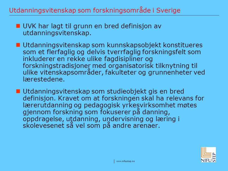 www.nifustep.no Utdanningsvitenskap som forskningsområde i Sverige UVK har lagt til grunn en bred definisjon av utdanningsvitenskap. Utdanningsvitensk