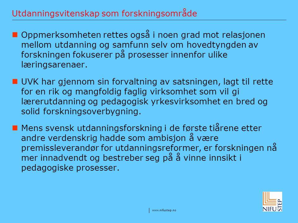 www.nifustep.no Utdanningsvitenskap som forskningsområde Oppmerksomheten rettes også i noen grad mot relasjonen mellom utdanning og samfunn selv om ho