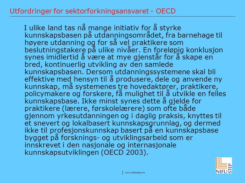 www.nifustep.no Utfordringer for sektorforkningsansvaret - OECD I ulike land tas nå mange initiativ for å styrke kunnskapsbasen på utdanningsområdet,
