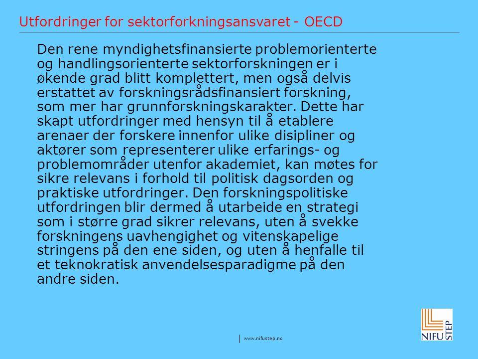 www.nifustep.no Utfordringer for sektorforkningsansvaret - OECD Den rene myndighetsfinansierte problemorienterte og handlingsorienterte sektorforsknin