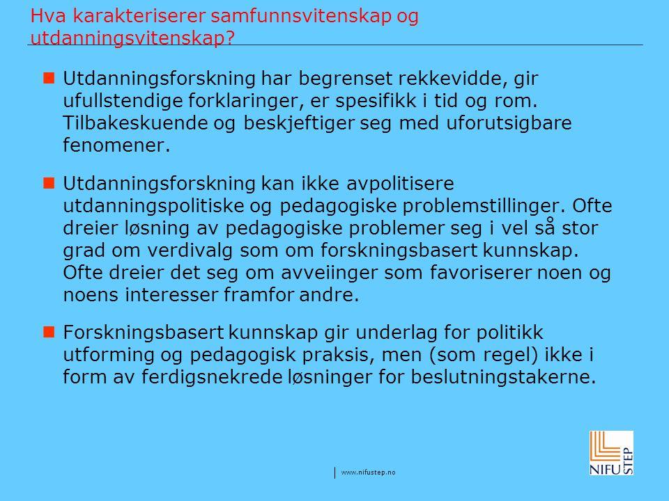 www.nifustep.no Hva karakteriserer samfunnsvitenskap og utdanningsvitenskap? Utdanningsforskning har begrenset rekkevidde, gir ufullstendige forklarin