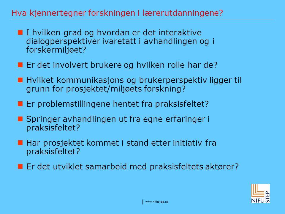 www.nifustep.no Hva kjennertegner forskningen i lærerutdanningene? I hvilken grad og hvordan er det interaktive dialogperspektiver ivaretatt i avhandl