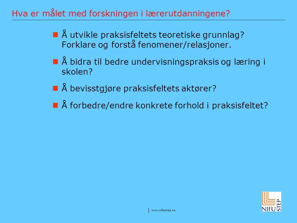 www.nifustep.no Hva er målet med forskningen i lærerutdanningene? Å utvikle praksisfeltets teoretiske grunnlag? Forklare og forstå fenomener/relasjone