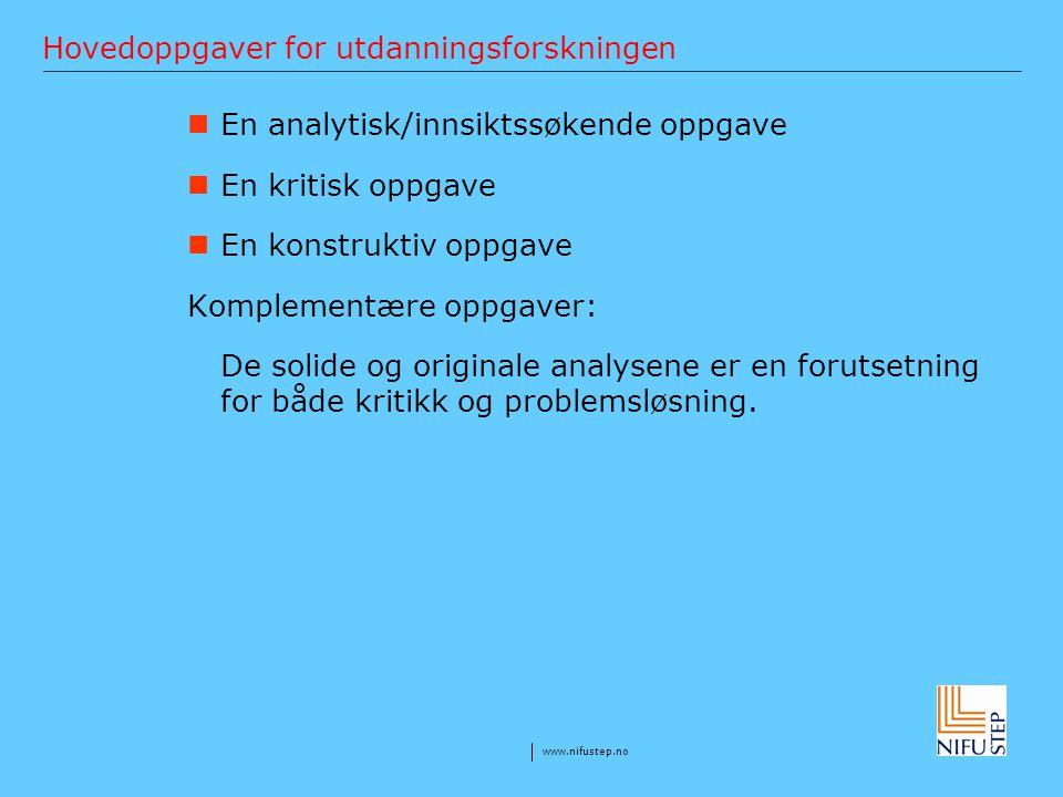 www.nifustep.no Hovedoppgaver for utdanningsforskningen En analytisk/innsiktssøkende oppgave En kritisk oppgave En konstruktiv oppgave Komplementære o