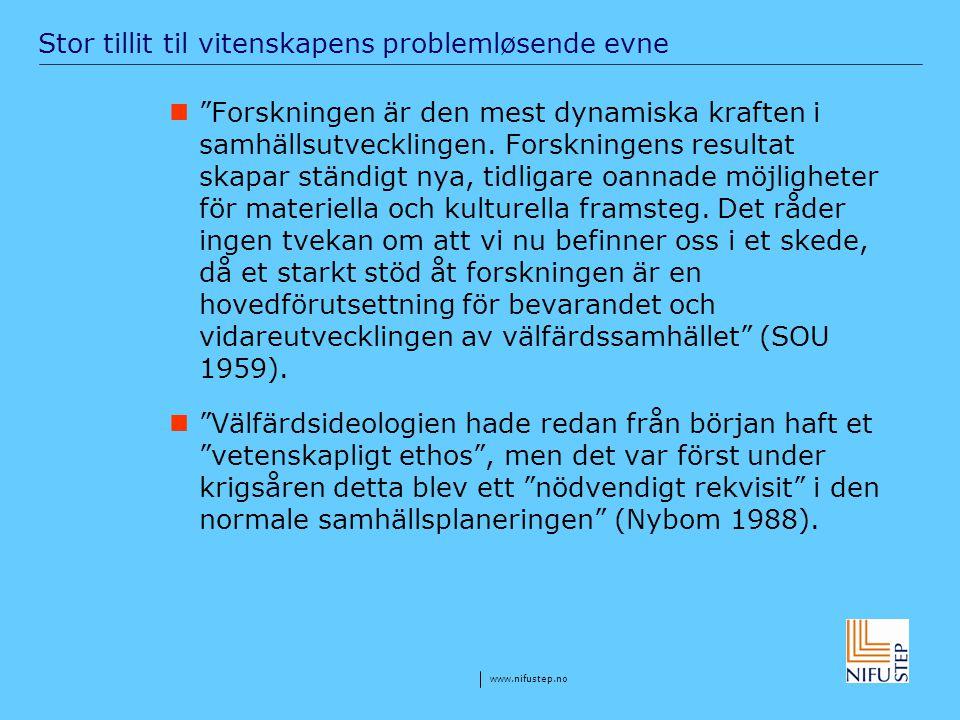 """www.nifustep.no Stor tillit til vitenskapens problemløsende evne """"Forskningen är den mest dynamiska kraften i samhällsutvecklingen. Forskningens resul"""