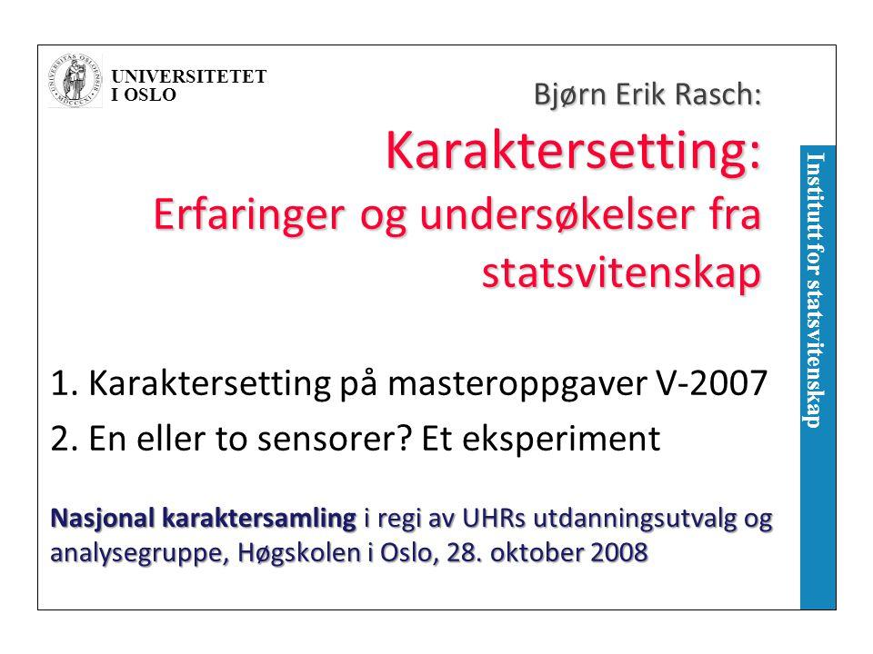 UNIVERSITETET I OSLO Institutt for statsvitenskap Bjørn Erik Rasch: Karaktersetting: Erfaringer og undersøkelser fra statsvitenskap 1. Karaktersetting