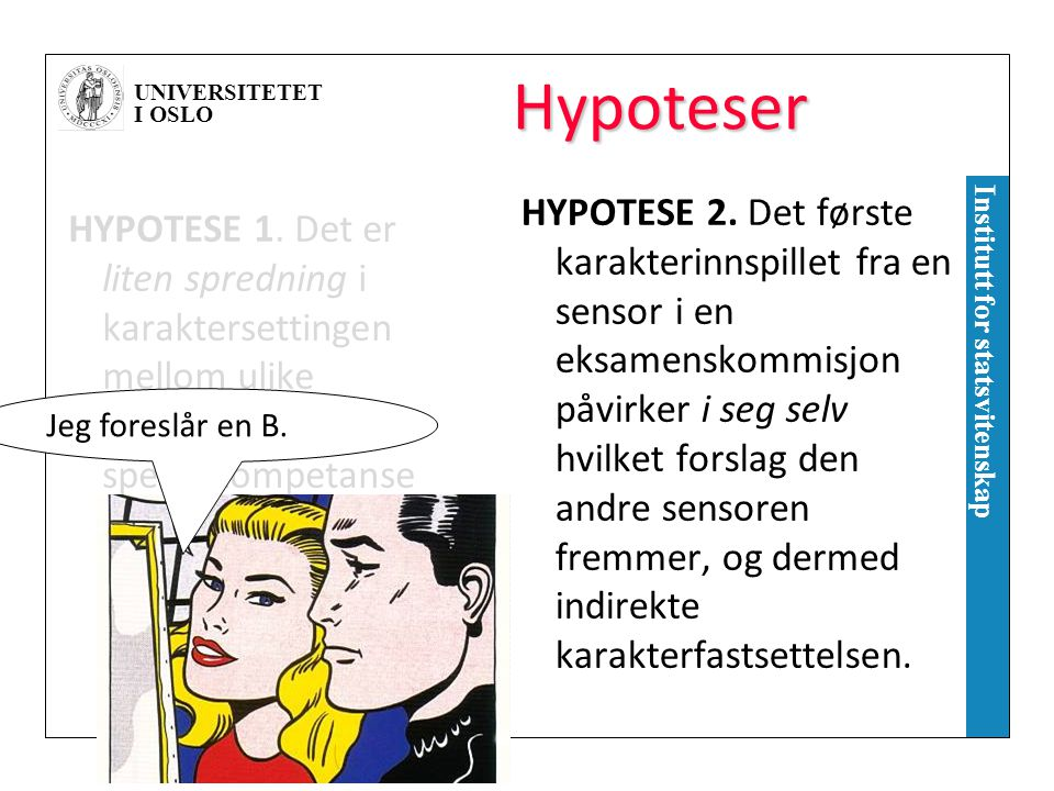 UNIVERSITETET I OSLO Institutt for statsvitenskap Hypoteser HYPOTESE 1.
