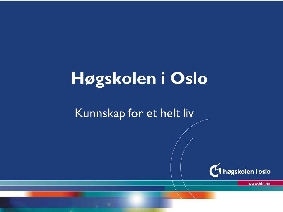 Høgskolen i Oslo Kunnskap for et helt liv