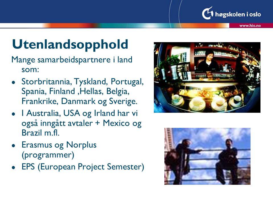 Utenlandsopphold Mange samarbeidspartnere i land som: l Storbritannia, Tyskland, Portugal, Spania, Finland,Hellas, Belgia, Frankrike, Danmark og Sverige.