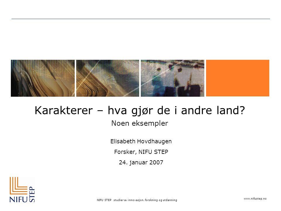 www.nifustep.no NIFU STEP studier av innovasjon, forskning og utdanning Karakterer – hva gjør de i andre land? Noen eksempler Elisabeth Hovdhaugen For