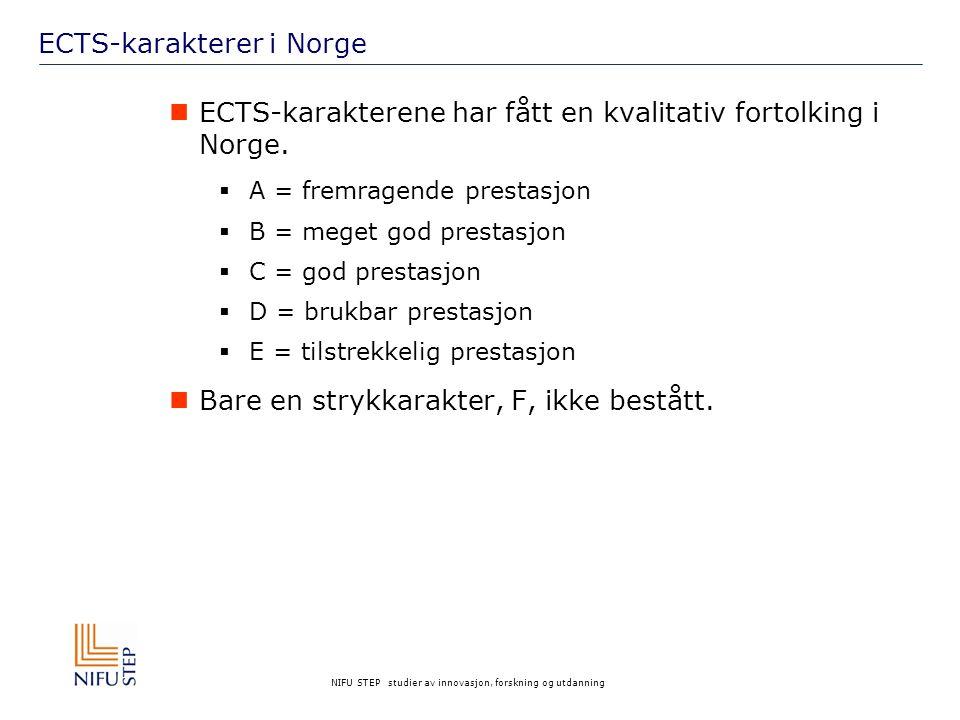 NIFU STEP studier av innovasjon, forskning og utdanning ECTS-karakterer i Norge ECTS-karakterene har fått en kvalitativ fortolking i Norge.  A = frem