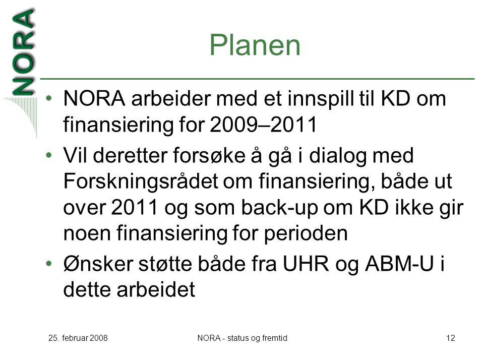 25. februar 2008NORA - status og fremtid12 Planen NORA arbeider med et innspill til KD om finansiering for 2009–2011 Vil deretter forsøke å gå i dialo